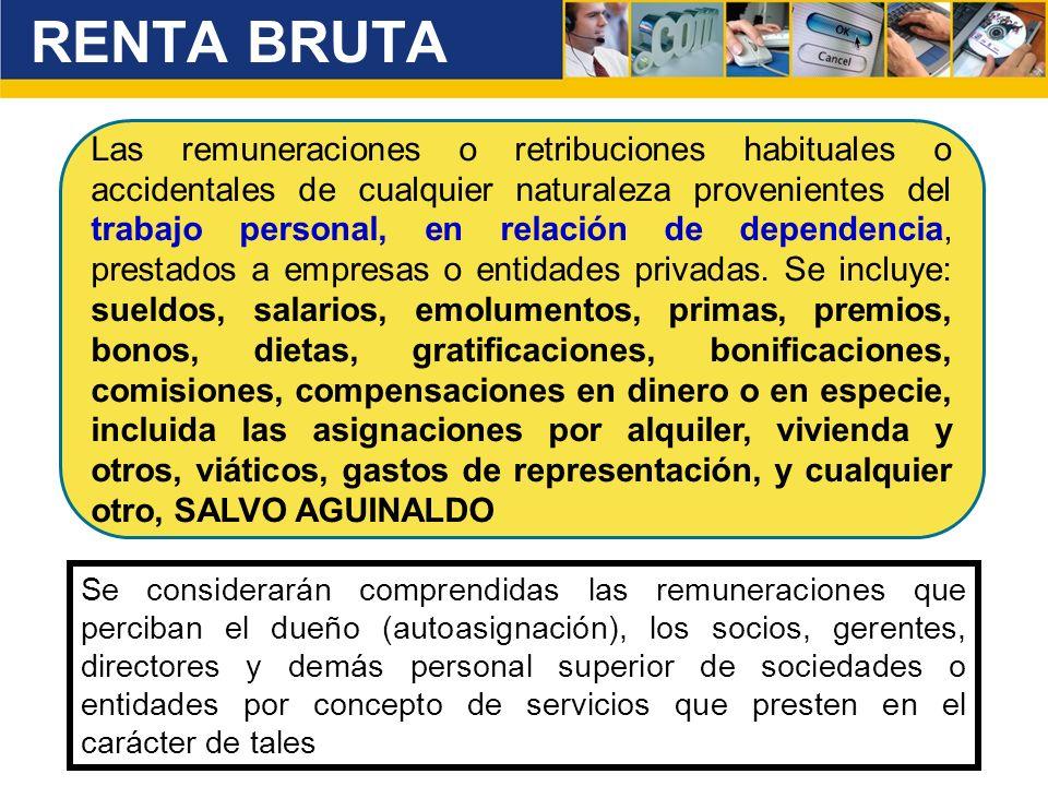 Las remuneraciones o retribuciones habituales o accidentales de cualquier naturaleza provenientes del trabajo personal, en relación de dependencia, pr