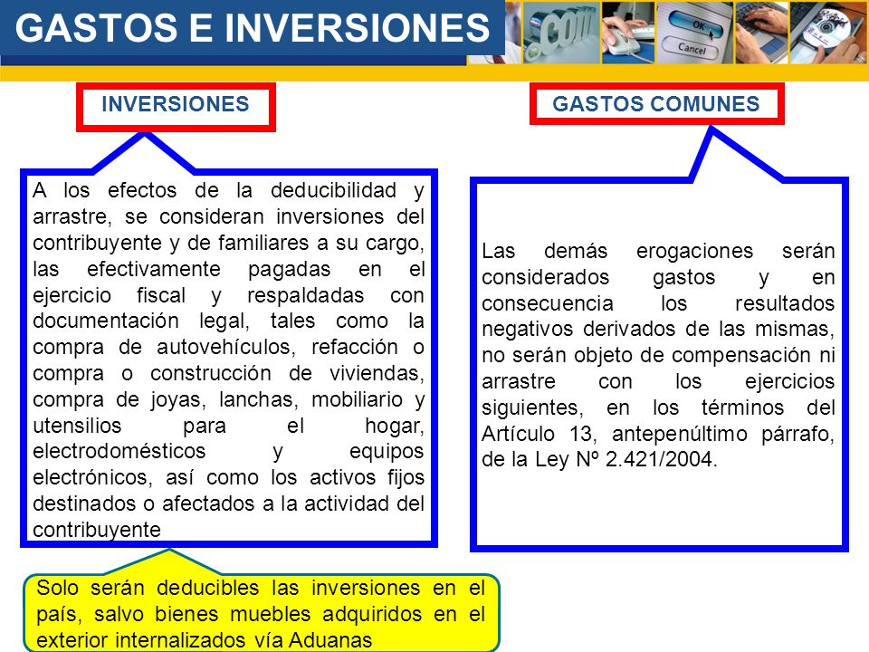GASTOS E INVERSIONES A los efectos de la deducibilidad y arrastre, se consideran inversiones del contribuyente y de familiares a su cargo, las efectiv
