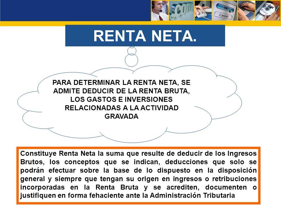 PARA DETERMINAR LA RENTA NETA, SE ADMITE DEDUCIR DE LA RENTA BRUTA, LOS GASTOS E INVERSIONES RELACIONADAS A LA ACTIVIDAD GRAVADA Constituye Renta Neta
