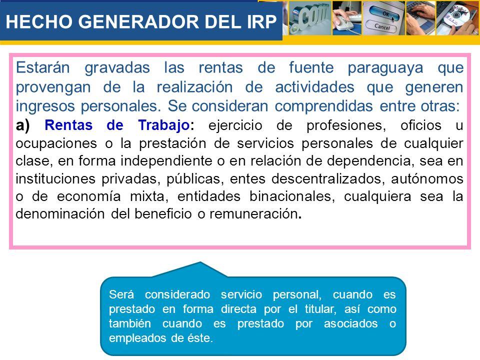 HECHO GENERADOR DEL IRP Estarán gravadas las rentas de fuente paraguaya que provengan de la realización de actividades que generen ingresos personales.