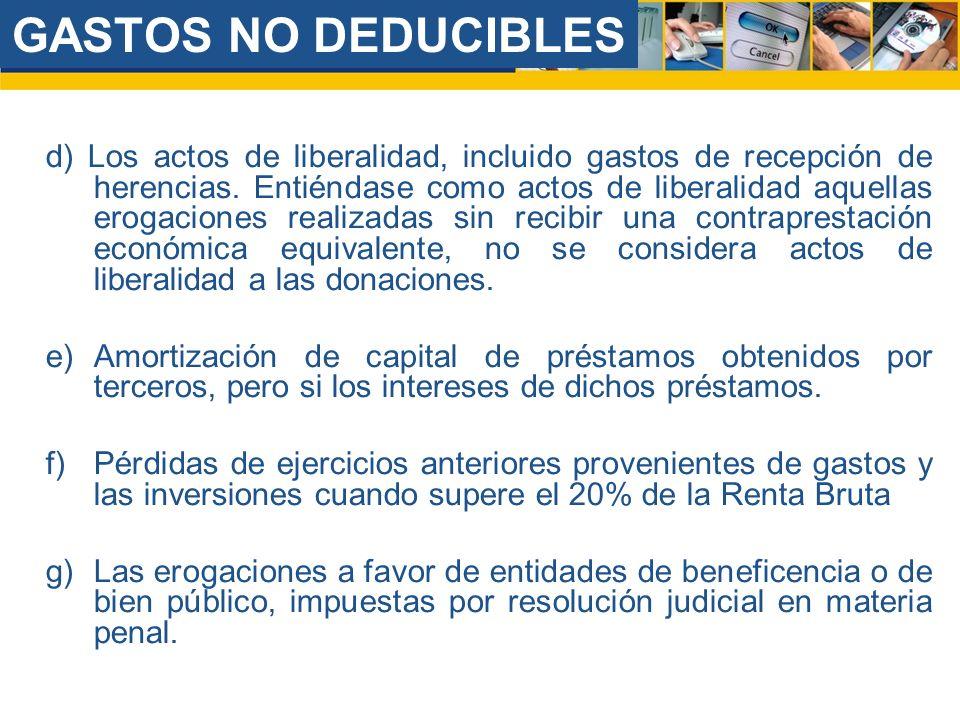 a)E l p r e s e n t e I m p u e s t o a l a R e n t a. GASTOS NO DEDUCIBLES d) Los actos de liberalidad, incluido gastos de recepción de herencias. En