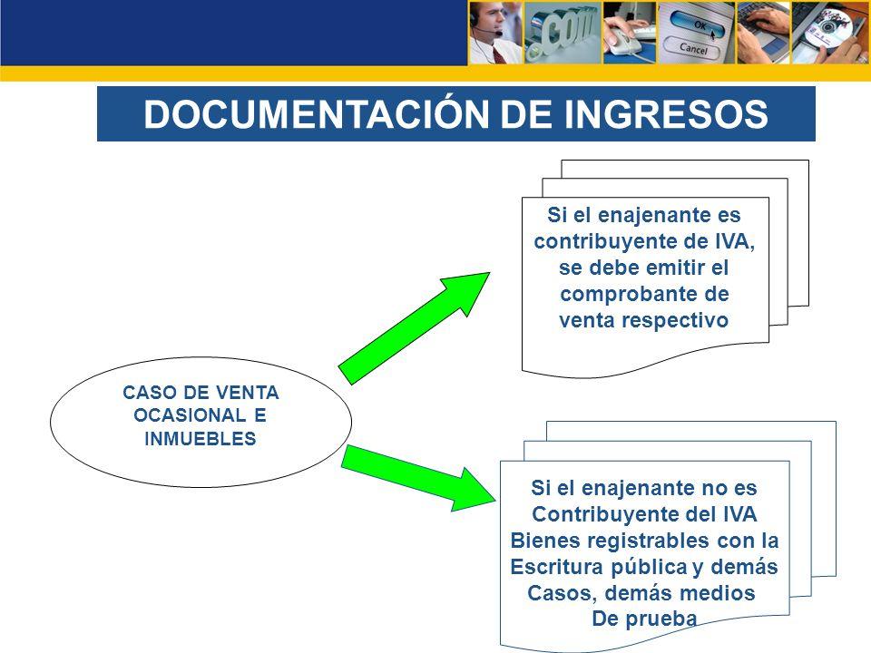DOCUMENTACIÓN DE INGRESOS CASO DE VENTA OCASIONAL E INMUEBLES Si el enajenante es contribuyente de IVA, se debe emitir el comprobante de venta respect