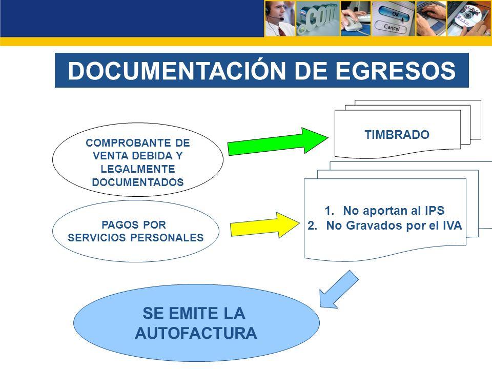 DOCUMENTACIÓN DE EGRESOS PAGOS POR SERVICIOS PERSONALES COMPROBANTE DE VENTA DEBIDA Y LEGALMENTE DOCUMENTADOS SE EMITE LA AUTOFACTURA TIMBRADO 1.No aportan al IPS 2.No Gravados por el IVA
