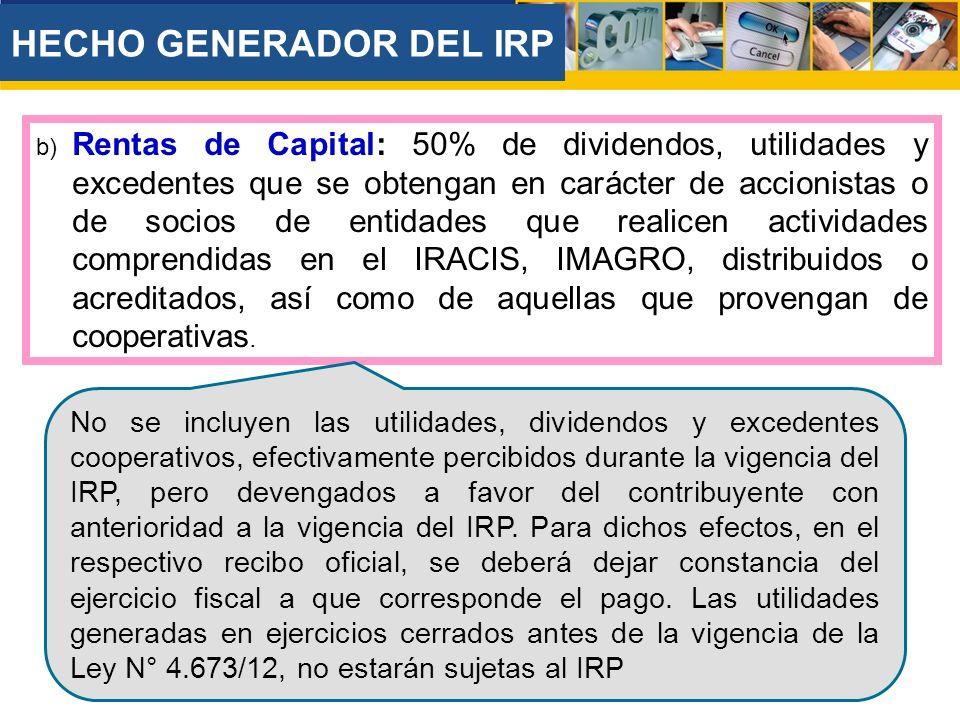 b) Rentas de Capital: 50% de dividendos, utilidades y excedentes que se obtengan en carácter de accionistas o de socios de entidades que realicen actividades comprendidas en el IRACIS, IMAGRO, distribuidos o acreditados, así como de aquellas que provengan de cooperativas.
