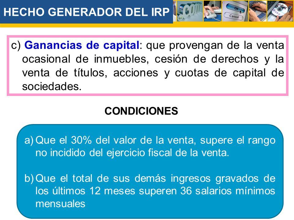 c) Ganancias de capital: que provengan de la venta ocasional de inmuebles, cesión de derechos y la venta de títulos, acciones y cuotas de capital de s