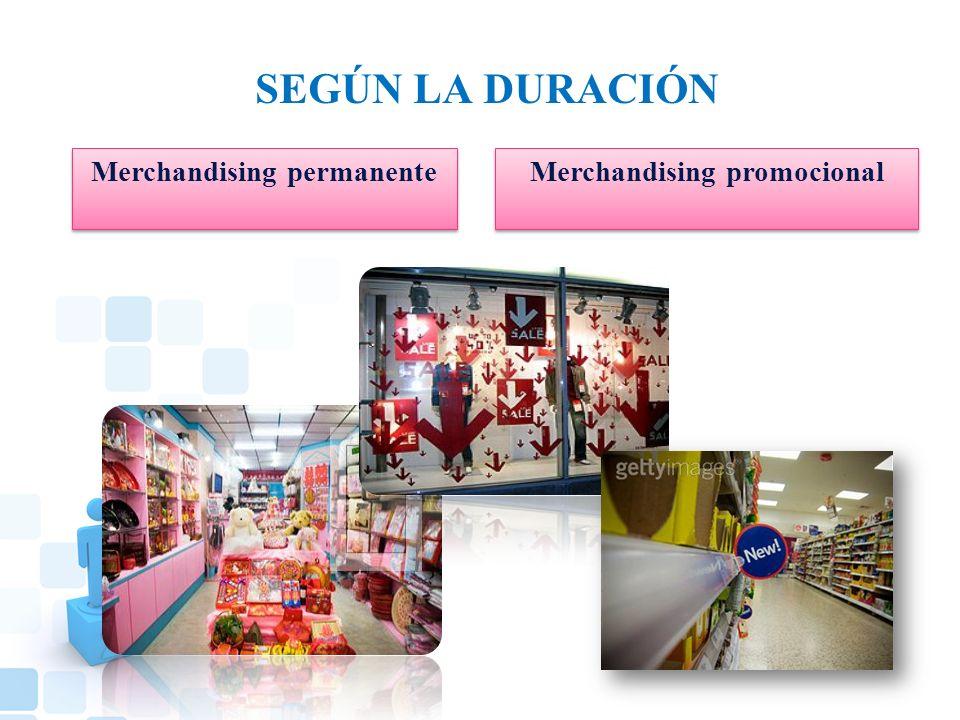 SEGÚN LA DURACIÓN Merchandising permanente Merchandising promocional