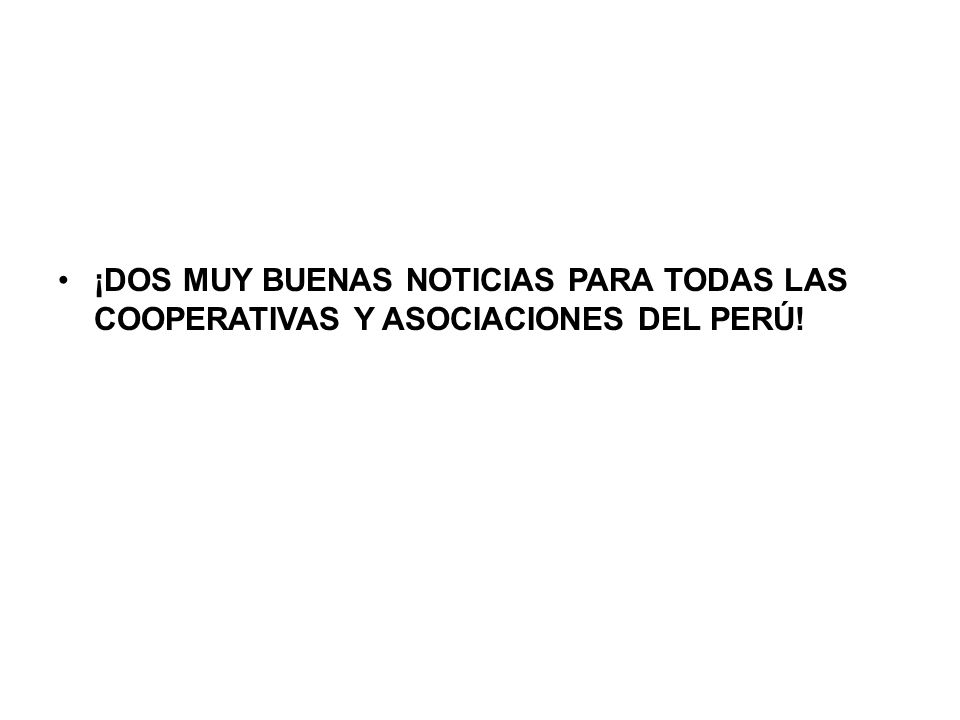 ¡DOS MUY BUENAS NOTICIAS PARA TODAS LAS COOPERATIVAS Y ASOCIACIONES DEL PERÚ!