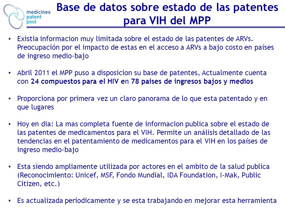 Base de datos sobre estado de las patentes para VIH del MPP Existia informacion muy limitada sobre el estado de las patentes de ARVs. Preocupación por