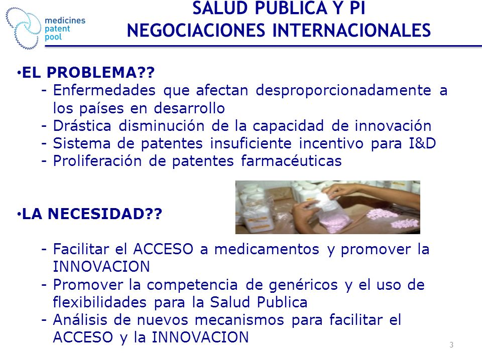 SALUD PUBLICA Y PI NEGOCIACIONES INTERNACIONALES EL PROBLEMA?? - Enfermedades que afectan desproporcionadamente a los países en desarrollo - Drástica