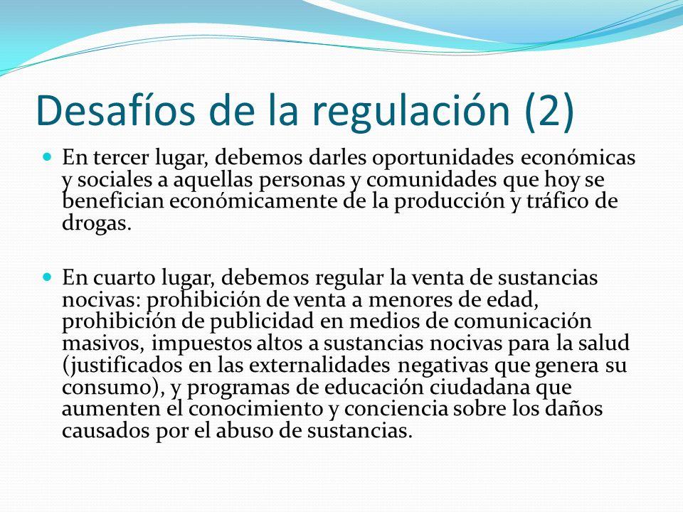 Desafíos de la regulación (2) En tercer lugar, debemos darles oportunidades económicas y sociales a aquellas personas y comunidades que hoy se benefician económicamente de la producción y tráfico de drogas.