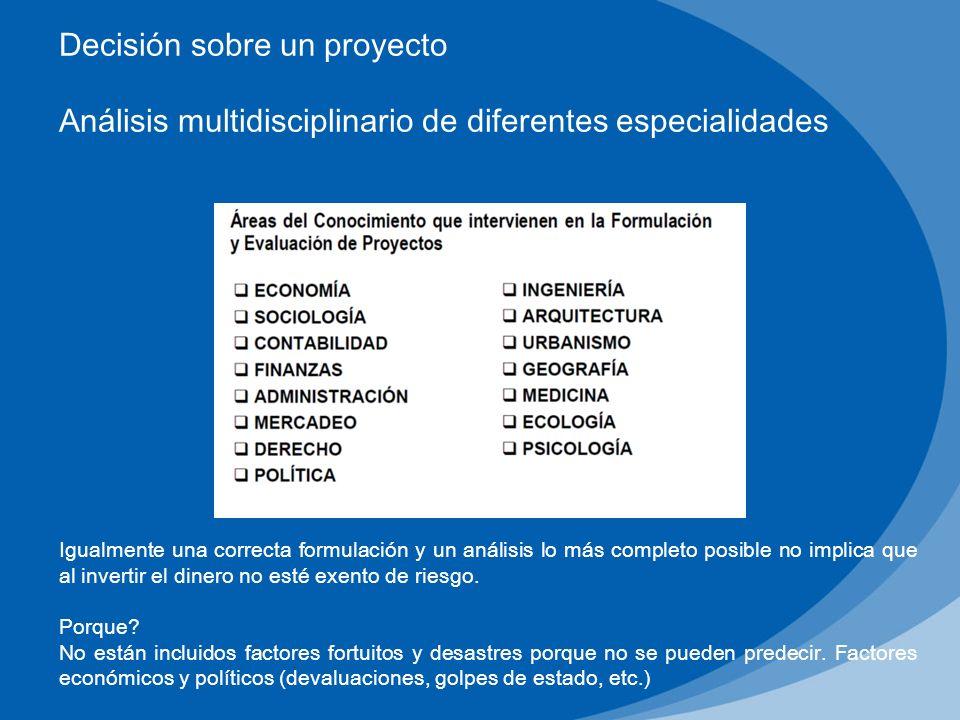 Decisión sobre un proyecto Análisis multidisciplinario de diferentes especialidades Igualmente una correcta formulación y un análisis lo más completo