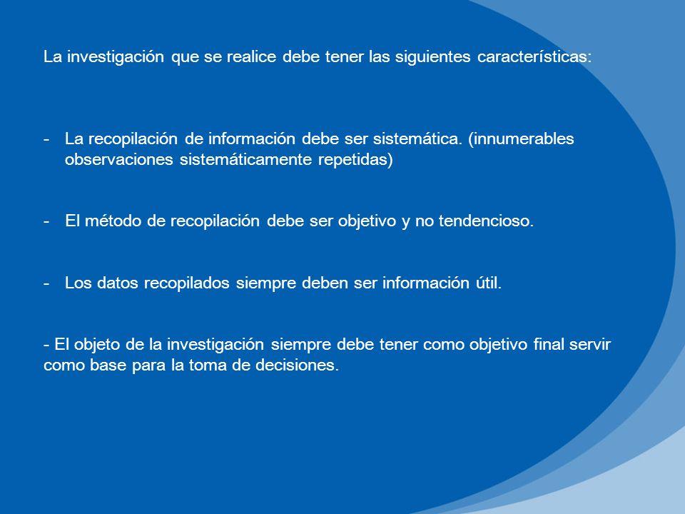 La investigación que se realice debe tener las siguientes características: -La recopilación de información debe ser sistemática. (innumerables observa
