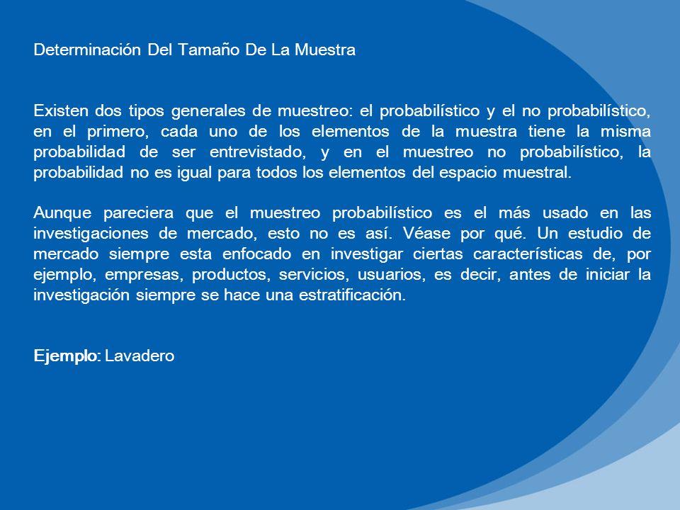 Determinación Del Tamaño De La Muestra Existen dos tipos generales de muestreo: el probabilístico y el no probabilístico, en el primero, cada uno de l