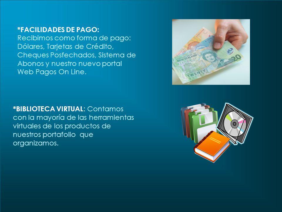 *FACILIDADES DE PAGO: Recibimos como forma de pago: Dólares, Tarjetas de Crédito, Cheques Posfechados, Sistema de Abonos y nuestro nuevo portal Web Pa