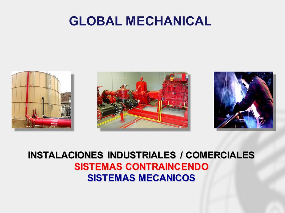 INSTALACIONES INDUSTRIALES / COMERCIALES SISTEMAS CONTRAINCENDO SISTEMAS MECANICOS GLOBAL MECHANICAL