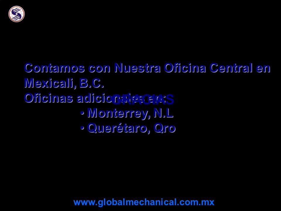 Contamos con Nuestra Oficina Central en Mexicali, B.C. Oficinas adicionales en: Monterrey, N.LMonterrey, N.L Querétaro, QroQuerétaro, Qro GRACIAS www.