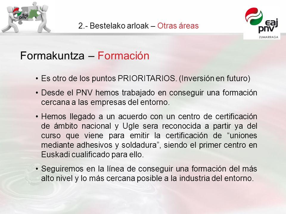 Formakuntza – Formación 2.- Bestelako arloak – Otras áreas Es otro de los puntos PRIORITARIOS. (Inversión en futuro) Desde el PNV hemos trabajado en c