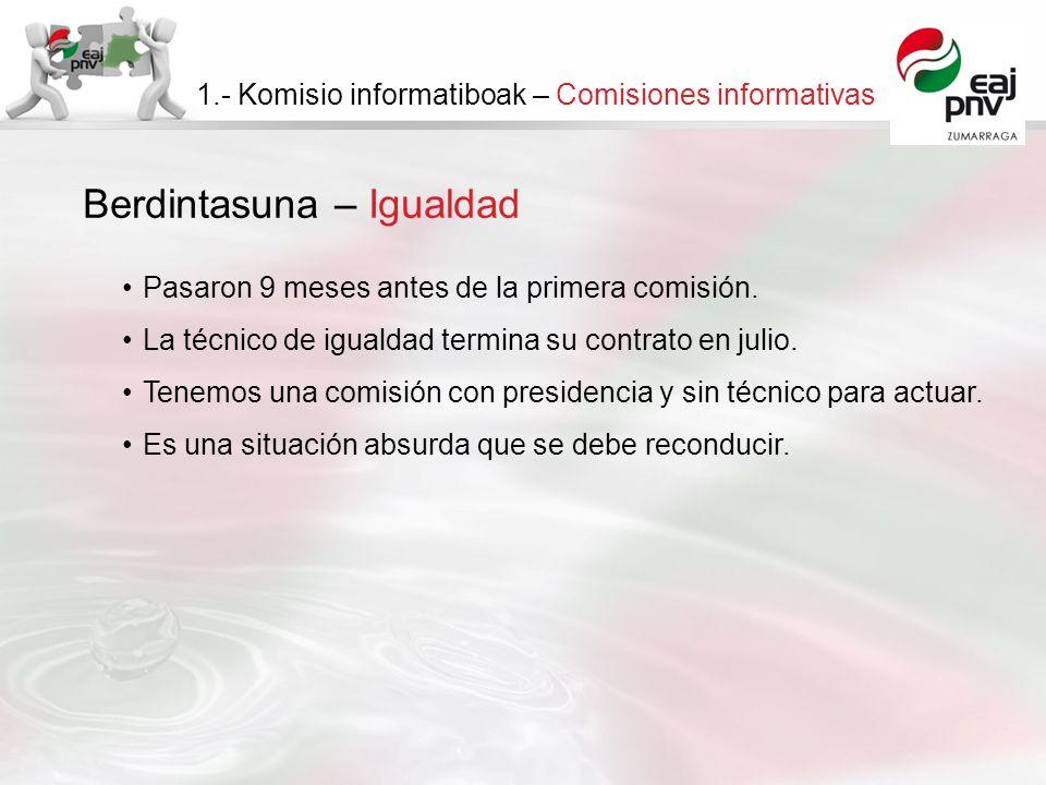 Berdintasuna – Igualdad 1.- Komisio informatiboak – Comisiones informativas Pasaron 9 meses antes de la primera comisión.