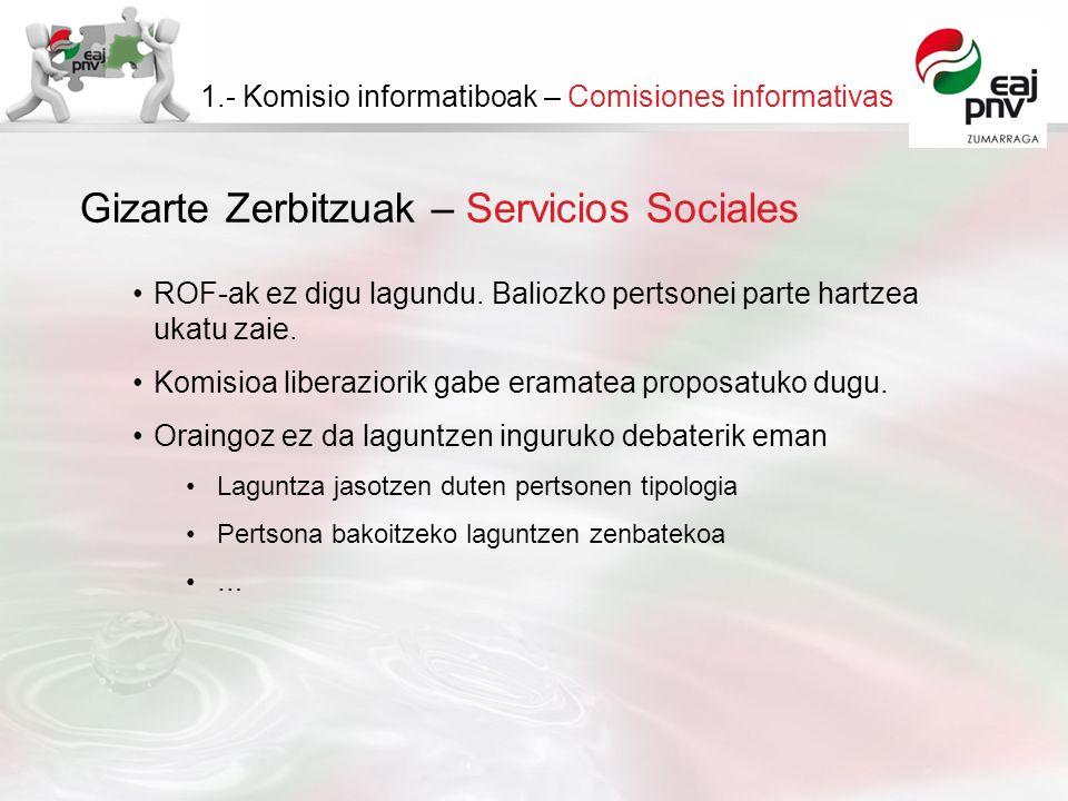 Gizarte Zerbitzuak – Servicios Sociales 1.- Komisio informatiboak – Comisiones informativas ROF-ak ez digu lagundu. Baliozko pertsonei parte hartzea u