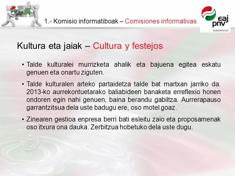 Kultura eta jaiak – Cultura y festejos 1.- Komisio informatiboak – Comisiones informativas Talde kulturalei murrizketa ahalik eta bajuena egitea eskatu genuen eta onartu ziguten.