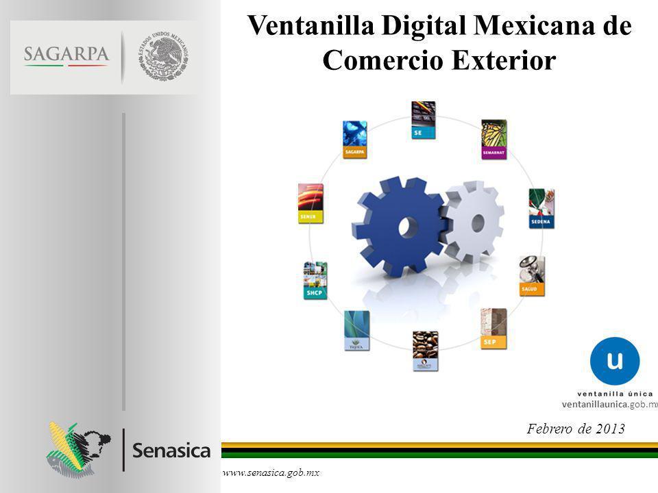 Ventanilla Digital Mexicana de Comercio Exterior www.senasica.gob.mx Febrero de 2013 Espacio para foto ventanillaunica.gob.mx