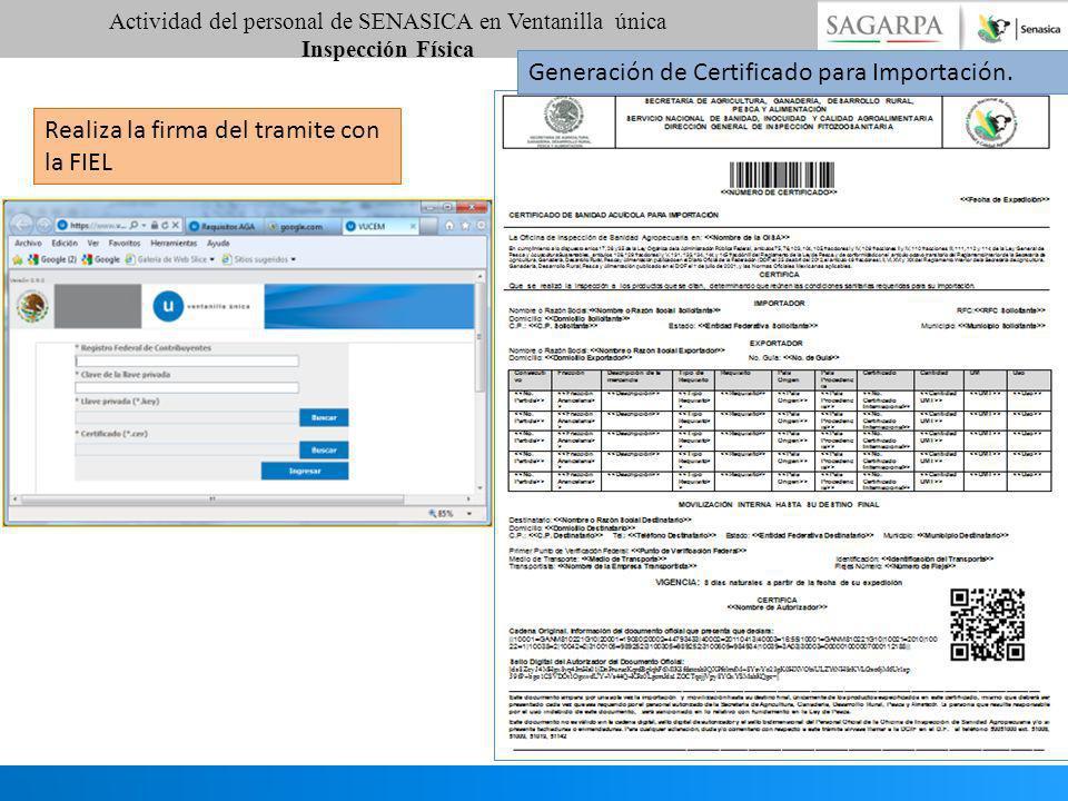 Generación de Certificado para Importación. Realiza la firma del tramite con la FIEL Actividad del personal de SENASICA en Ventanilla única Inspección