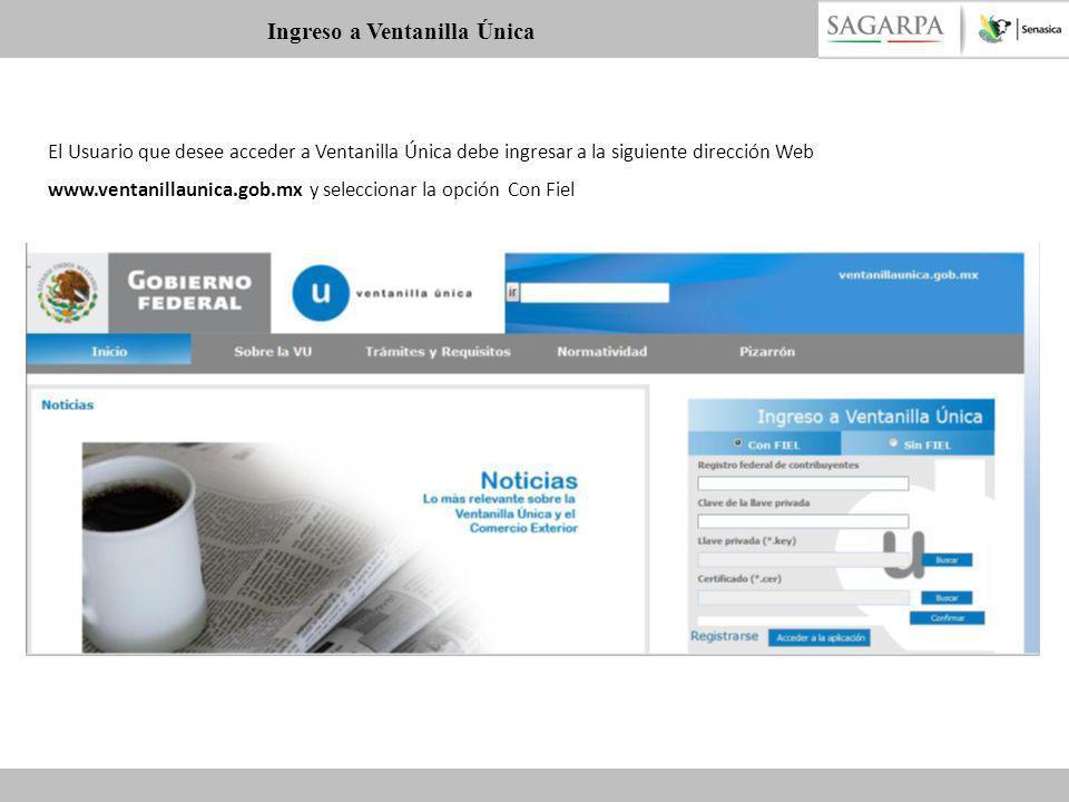 El Usuario que desee acceder a Ventanilla Única debe ingresar a la siguiente dirección Web www.ventanillaunica.gob.mx y seleccionar la opción Con Fiel
