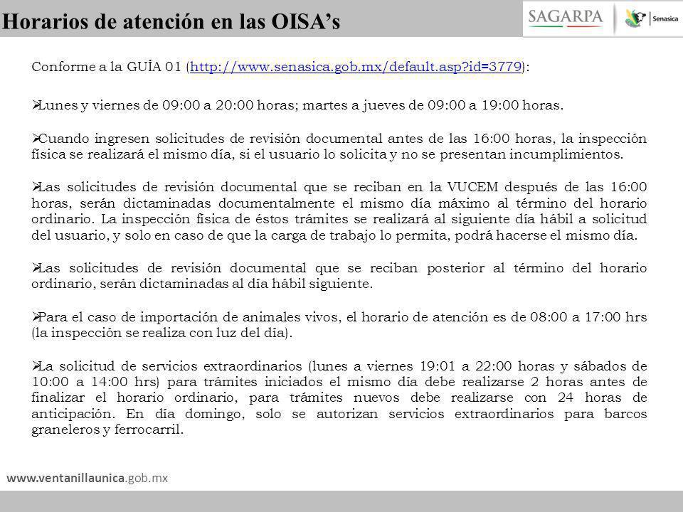 www.ventanillaunica.gob.mx Horarios de atención en las OISAs Conforme a la GUÍA 01 (http://www.senasica.gob.mx/default.asp?id=3779):http://www.senasic