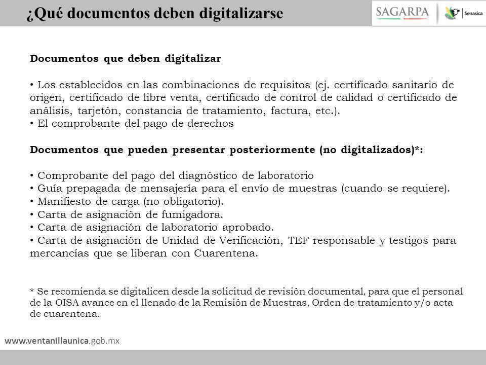 www.ventanillaunica.gob.mx Documentos que deben digitalizar Los establecidos en las combinaciones de requisitos (ej. certificado sanitario de origen,