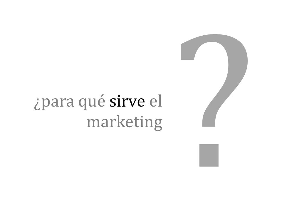 ? ¿para qué sirve el marketing