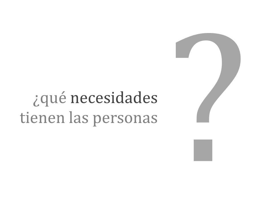 ? ¿qué necesidades tienen las personas