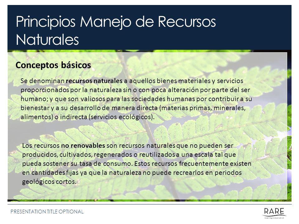 Principios Manejo de Recursos Naturales PRESENTATION TITLE OPTIONAL Conceptos básicos Se denominan recursos naturales a aquellos bienes materiales y s
