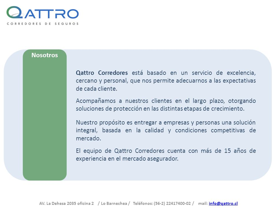 AV. La Dehesa 2035 oficina 2 / Lo Barnechea / Teléfonos: (56-2) 22417400-02 / mail: info@qattro.clinfo@qattro.cl Nosotros Qattro Corredores está basad