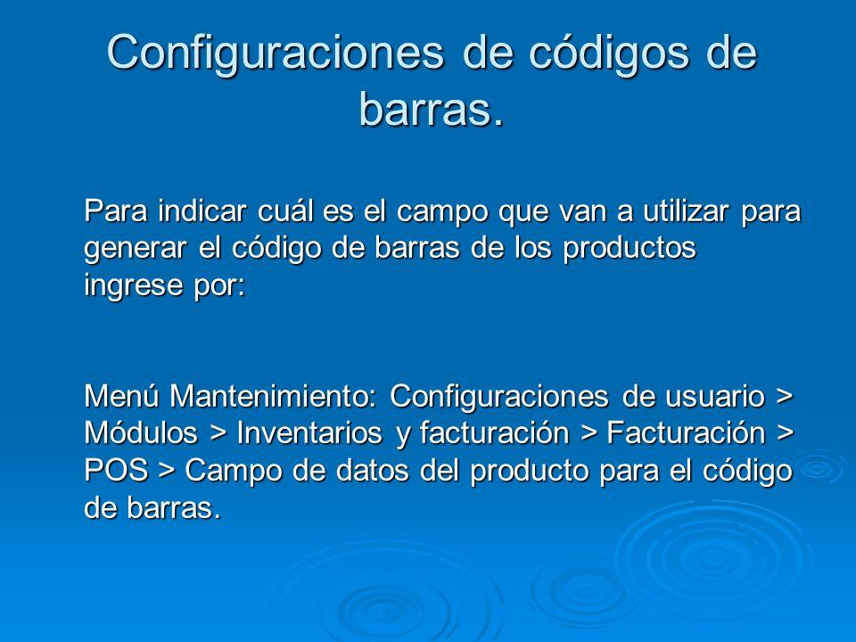Configuraciones de códigos de barras. Para indicar cuál es el campo que van a utilizar para generar el código de barras de los productos ingrese por: