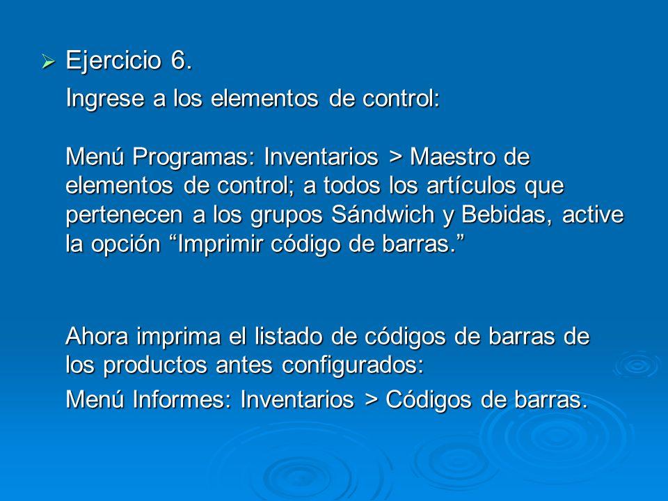Ejercicio 6. Ejercicio 6. I ngrese a los elementos de control: Menú Programas: Inventarios > Maestro de elementos de control; a todos los artículos qu