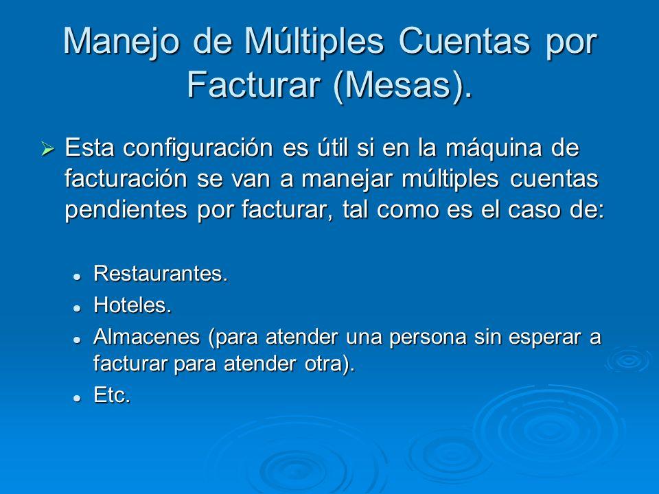 Manejo de Múltiples Cuentas por Facturar (Mesas). Esta configuración es útil si en la máquina de facturación se van a manejar múltiples cuentas pendie