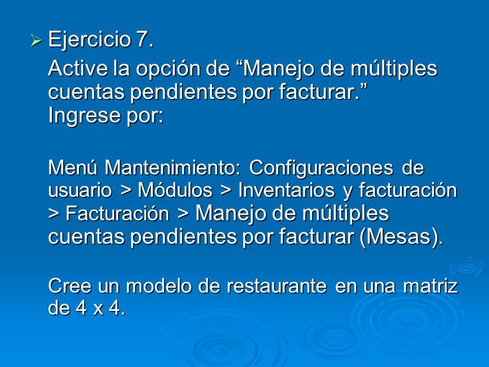 Ejercicio 7. Ejercicio 7. Active la opción de Manejo de múltiples cuentas pendientes por facturar. Ingrese por: Menú Mantenimiento: Configuraciones de