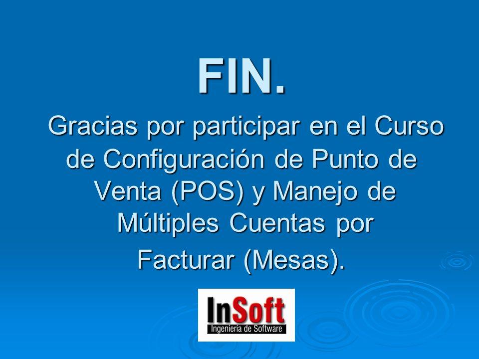 FIN. Gracias por participar en el Curso de Configuración de Punto de Venta (POS) y Manejo de Múltiples Cuentas por Facturar (Mesas).