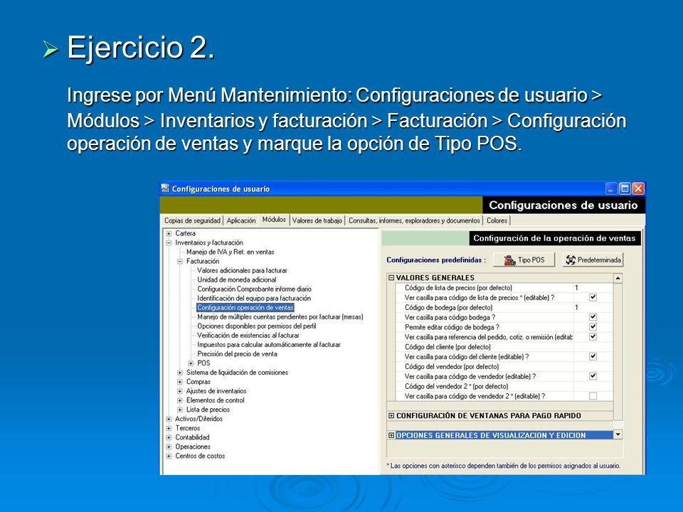 Ejercicio 2. Ejercicio 2. Ingrese por Menú Mantenimiento: Configuraciones de usuario > Módulos > Inventarios y facturación > Facturación > Configuraci