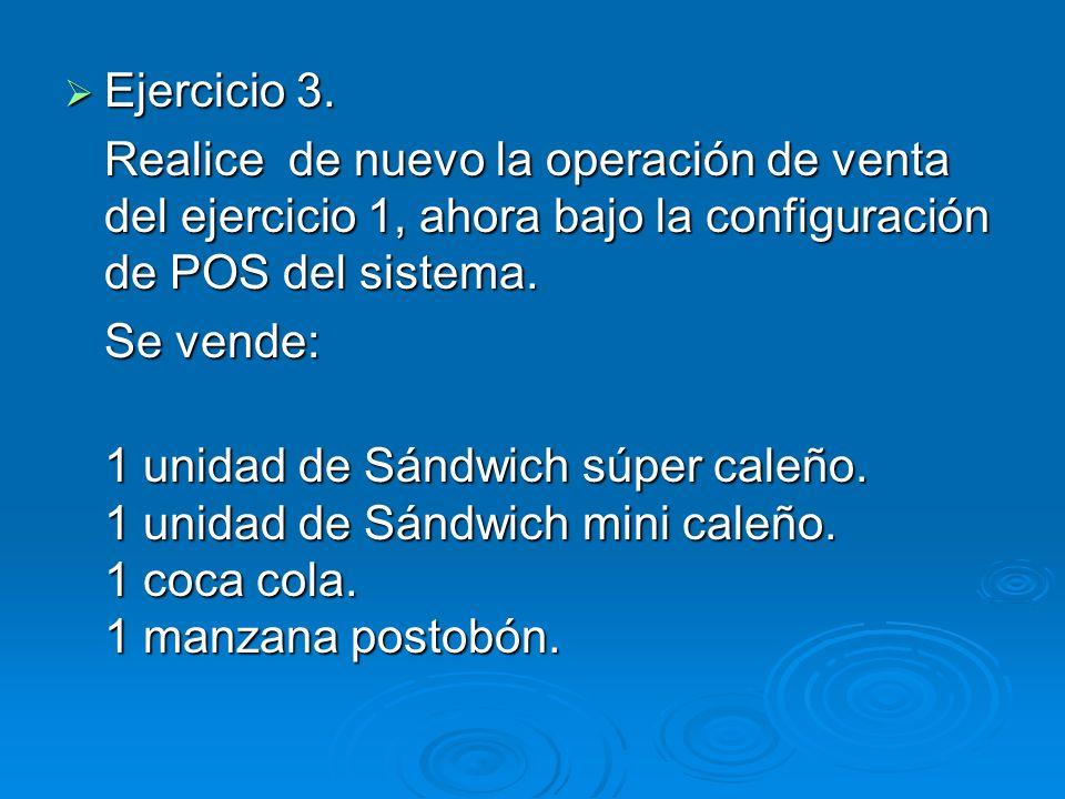 Ejercicio 3. Ejercicio 3. Realice de nuevo la operación de venta del ejercicio 1, ahora bajo la configuración de POS del sistema. Se vende: 1 unidad d