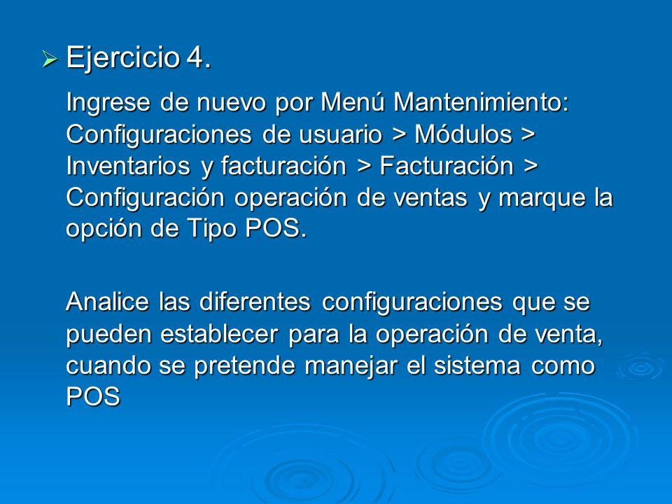 Ejercicio 4. Ejercicio 4. Ingrese de nuevo por Menú Mantenimiento: Configuraciones de usuario > Módulos > Inventarios y facturación > Facturación > Co