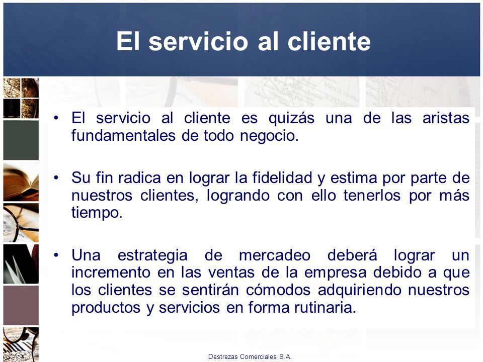 Destrezas Comerciales S.A.Hay diversos tipos de estrategias para el servicio al cliente.