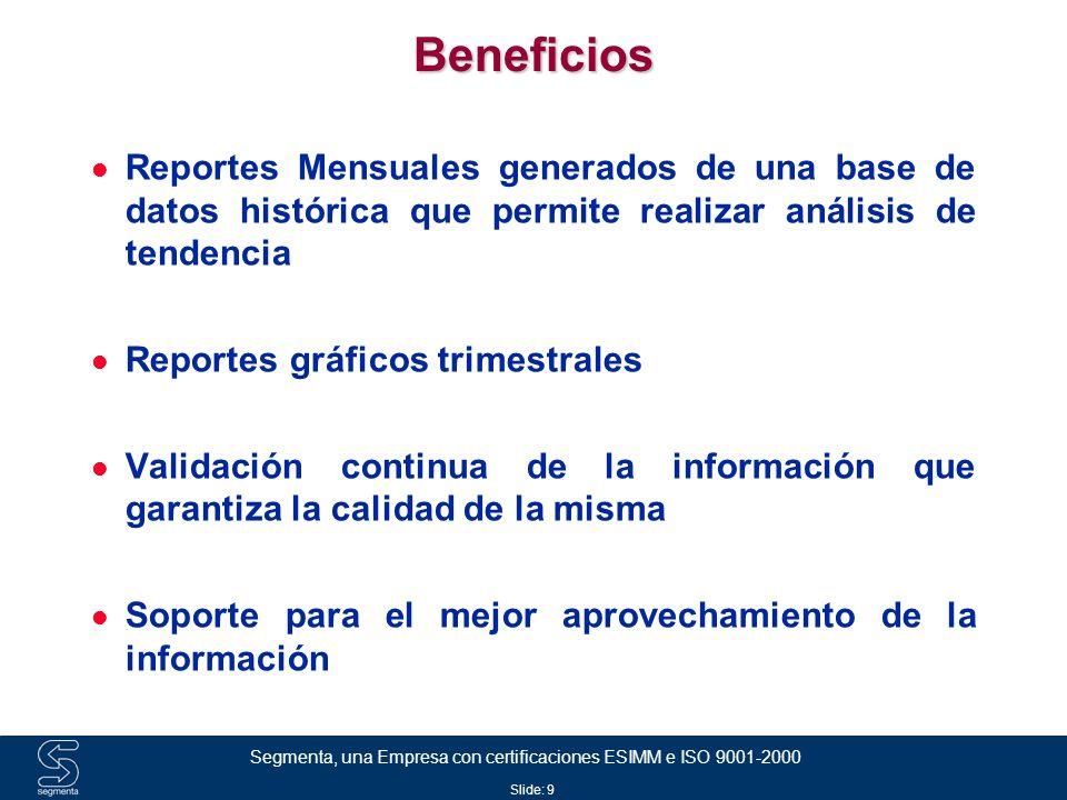 Slide: 10 Segmenta, una Empresa con certificaciones ESIMM e ISO 9001-2000 Entregables Frecuencia Mensual  Reportes Impresos.