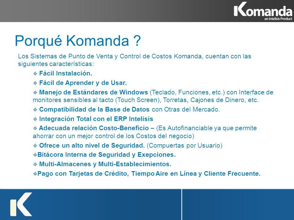 Los Sistemas de Punto de Venta y Control de Costos Komanda, cuentan con las siguientes características: Fácil Instalación. Fácil de Aprender y de Usar