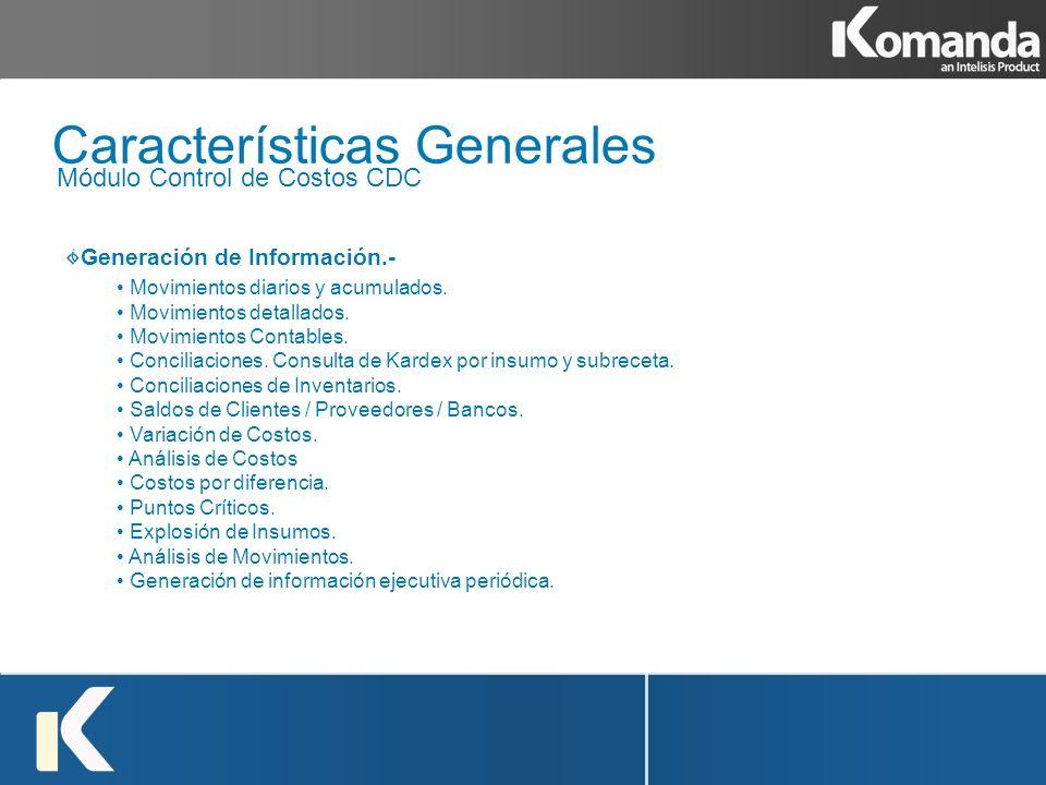 Módulo Control de Costos CDC Características Generales Generación de Información.- Movimientos diarios y acumulados. Movimientos detallados. Movimient