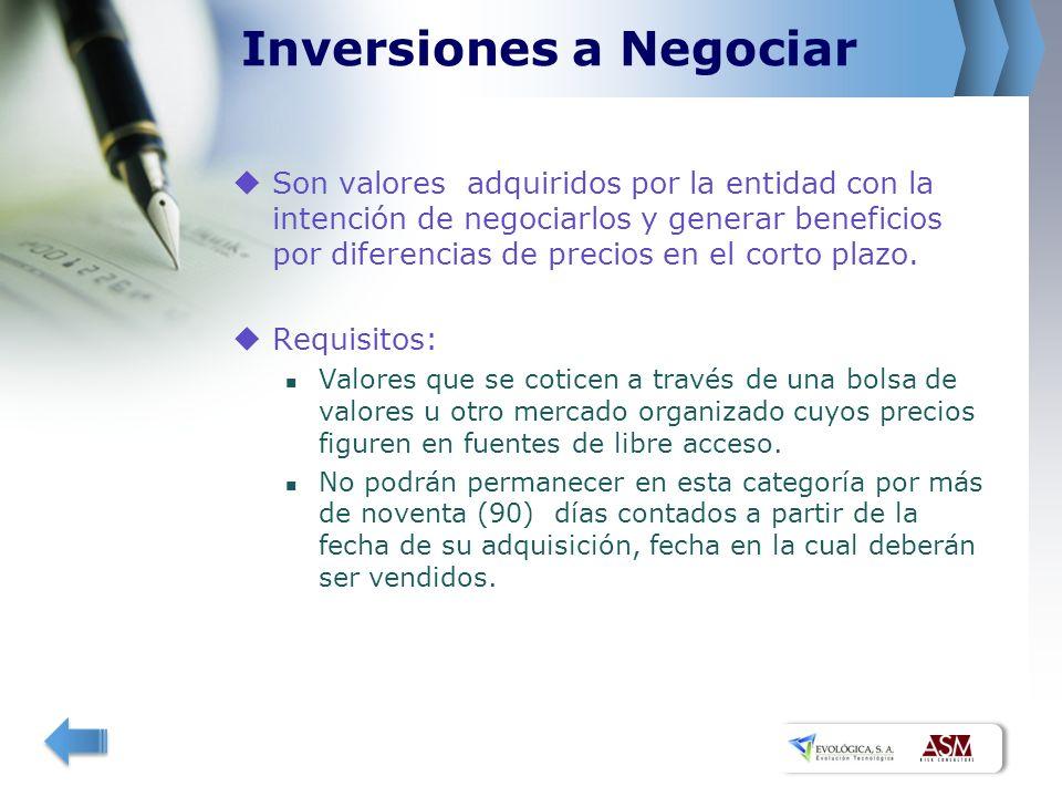 Inversiones a Negociar Son valores adquiridos por la entidad con la intención de negociarlos y generar beneficios por diferencias de precios en el corto plazo.