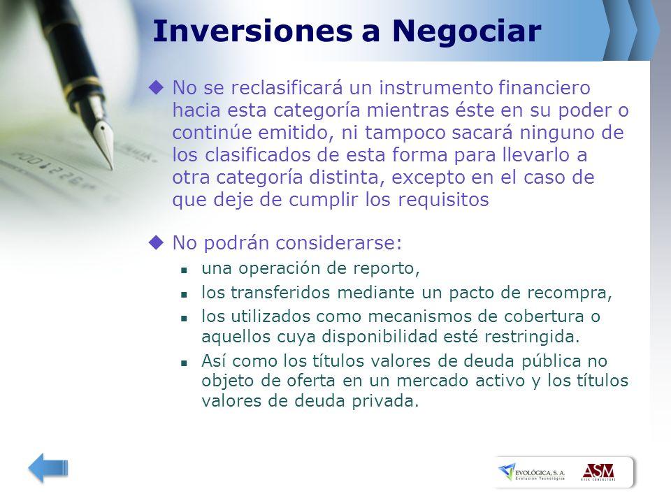 Inversiones a Negociar No se reclasificará un instrumento financiero hacia esta categoría mientras éste en su poder o continúe emitido, ni tampoco sac
