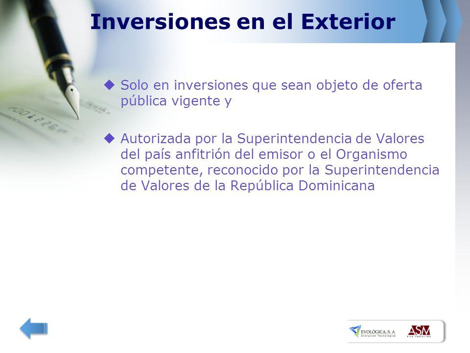 Inversiones en el Exterior Solo en inversiones que sean objeto de oferta pública vigente y Autorizada por la Superintendencia de Valores del país anfitrión del emisor o el Organismo competente, reconocido por la Superintendencia de Valores de la República Dominicana