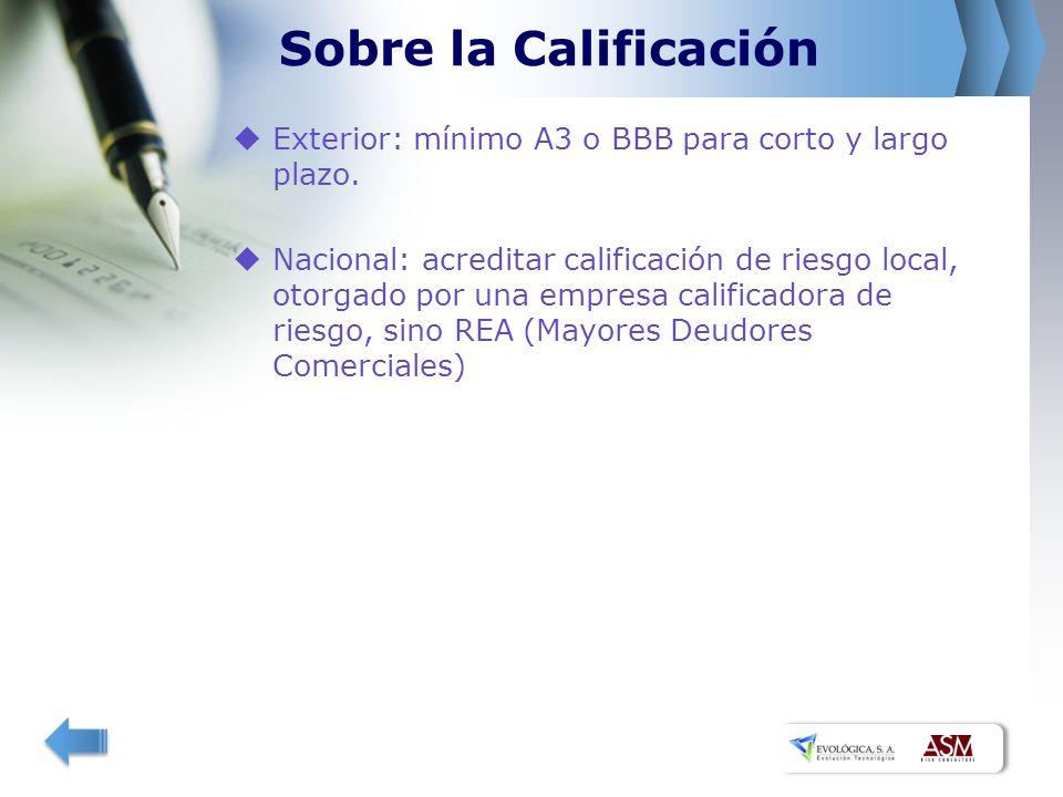 Sobre la Calificación Exterior: mínimo A3 o BBB para corto y largo plazo. Nacional: acreditar calificación de riesgo local, otorgado por una empresa c