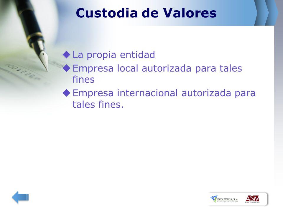 Custodia de Valores La propia entidad Empresa local autorizada para tales fines Empresa internacional autorizada para tales fines.